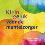 Klein geluk voor de mantelzorger van Maria Grijpma en Inge Jager door Uitgeverij AnkhHermes